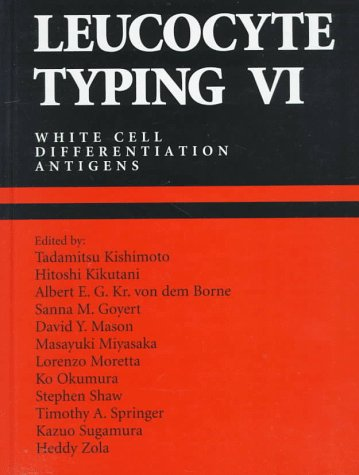 Leucocyte Typing VI: White Cell Differentiation Antigens : Proceedings of the Sixth International Workshop and Conference Held in Kobe, Japan, 10-14 November 1996