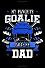 My Favorite Goalie Calls Me Dad: Hockey Notebook to Write in, 6x9, Lined, 120 Pages Journal
