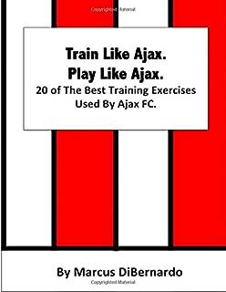Train Like Ajax. Play Like Ajax.: 20 of The Best Training Exercises Used By Ajax FC