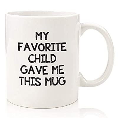 My Favorite Child Gave Me This Funny Coffee Mug - Best Birthday Gifts For Mom or Dad - Mothers Day Gift Idea From Son, Daughter, Kids- Novelty Present For Parents - Unique Cup For Men, Women, Him, Her