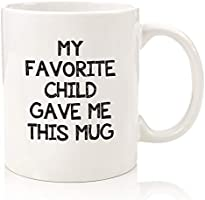 My Favorite Child Gave Me This Funny Coffee Mug - Best Mom & Dad Gifts - Gag Mother's Day Present Idea from Daughter,...