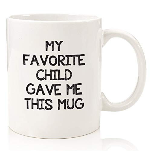 My Favorite Child Gave Me This Funny Coffee Mug - Best Mom & Dad Gifts - Gag Mother