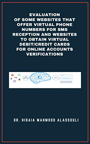Evaluation of Some Websites that Offer Virtual Phone Numbers for SMS reception and Websites to Obtain Virtual Debit/Credit Cards for Online Accounts Verifications (English Edition)