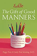 Emily Post's The Gift of Good Manners: A Parent's Guide to Raising Respectful, Kind, Considerate Children