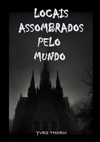 Locais Assombrados Pelo Mundo (Portuguese Edition)