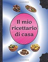Il mio ricettario di casa: Quaderno Ricette Da Scrivere Per 100 Ricette (Italian Edition)