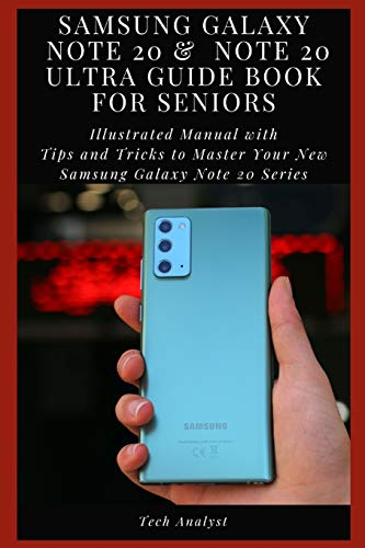 SAMSUNG GALAXY NOTE 20 & NOTE 20 ULTRA GUIDE BOOK FOR SENIORS: Illustrated Manual with Tips and Tricks to Master Your New Samsung Galaxy Note 20 Series