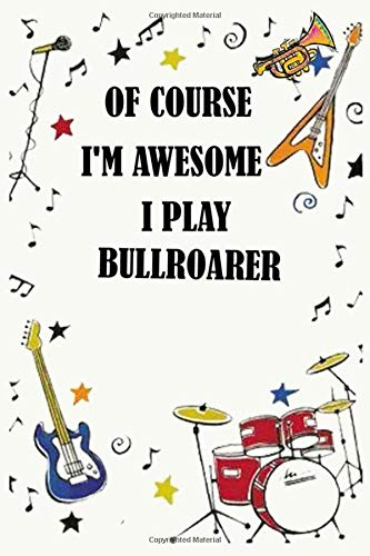 Of course i'm awesome i play BULLROARER: Blank Lined Journal Notebook, Funny BULLROARER Notebook, BULLROARER notebook, BULLROARER Journal, Ruled, ... for BULLROARER lovers, BULLROARER gifts