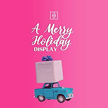 A Merry Holiday Display
