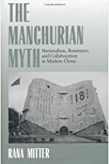 The Manchurian Myth: Nationalism, Resistance, and Collaboration in Modern China Kindle Edition