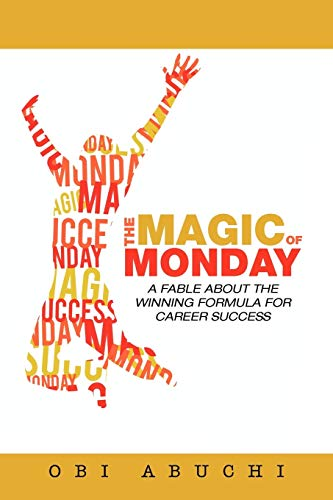 The Magic of Monday: A Fable about the Winning Formula for Career Success