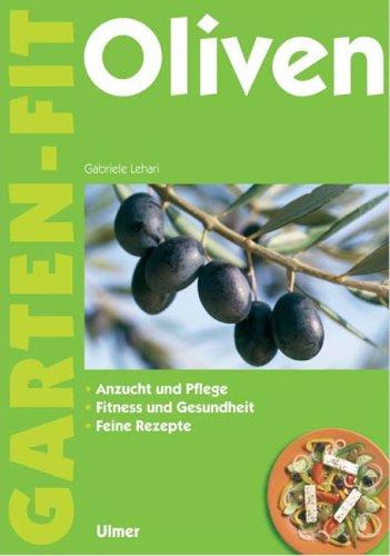 Oliven: Anzucht und Pflege - Fitness und Gesundheit - Feine Rezepte