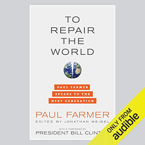To Repair the World Audiobook By Paul Farmer,                                                                                        Bill Clinton (foreword),                                                                                        Jonathan Weigel (editor) cover art