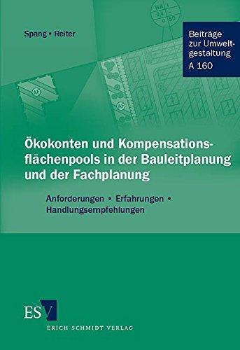 Ökokonten und Kompensationsflächenpools in der Bauleitplanung und der Fachplanung: Anforderungen - Erfahrungen - Handlungsempfehlungen (Beiträge zur Umweltgestaltung)