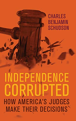 Compare Textbook Prices for Independence Corrupted: How America's Judges Make Their Decisions  ISBN 9780299320300 by Schudson, Charles Benjamin