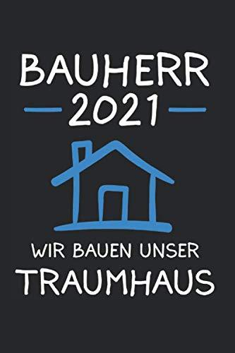 Bauherr 2021 Wir Bauen Unser Traumhaus: Bauherr 2021 & Mann Notizbuch 6'x9' Häuslebauer Geschenk für Richtfest-Ideen & Einweihungsfeier