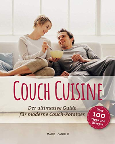 Couch Cuisine: Der ultimative Guide für moderne Couch-Potatoes
