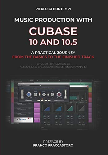 Music Production with Cubase 10 and 10.5: A practical journey from the basics to the finished track