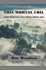 This Mortal Coil: More Selected Early Poems: Spring 2000 Paperback