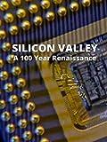 Silicon Valley: A 100 Year Renaissance