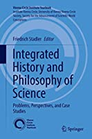 Integrated History and Philosophy of Science: Problems, Perspectives, and Case Studies (Vienna Circle Institute Yearbook)