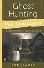 Ghost Hunting for Beginners: Everything You Need to Know to Get Started