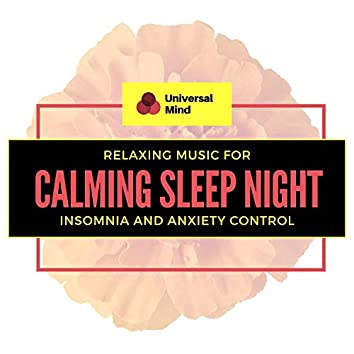 Calming Sleep Night - Relaxing Music Insomnia And Anxiety Control