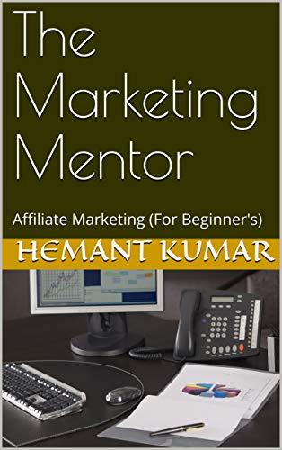 The Marketing Mentor: Affiliate Marketing (For Beginner's)