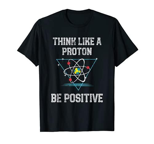 Pensez comme un proton Soyez positif Physique quantique Nerd T-Shirt