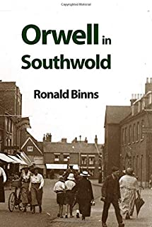 Orwell in Southwold: His Life and Writings in a Suffolk Town