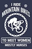 I Ride Mountain Bikes To Meet Women Mostly Nurses: funny mountain biking Cool Funny Gift Design, Lined Notebook / Journal gift, 100Pages, 6x9, soft cover, matte finish