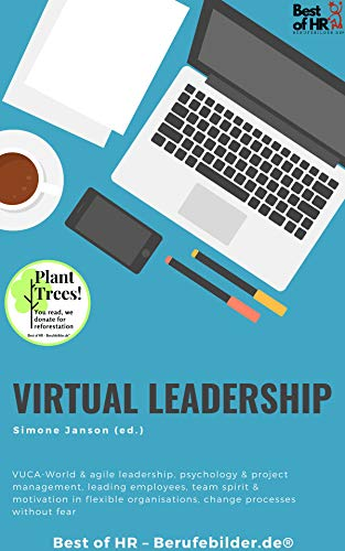 Virtual Leadership: VUCA-World & agile leadership, psychology & project management, leading employees, team spirit & motivation in flexible organisations, ... processes without fear (English Edition)