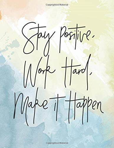 "Stay positive, work hard, make it happen: Cornell Notebook 8.5""x11"" Large, 134 pages of Cornell"
