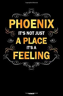 Phoenix it's not just a Place it's a Feeling Notebook: Phoenix City Journal 6x9 inch (DIN A5) 120 Lined Pages Book Gift