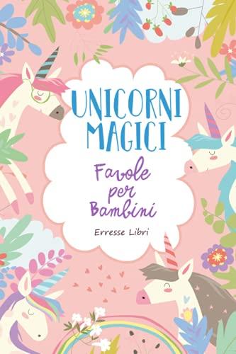 Unicorni Magici: Favole della Buonanotte per Bambini: Le fantastiche avventure di Dolly e i suoi amici animali. Raccolta fiabe con insegnamento morale.
