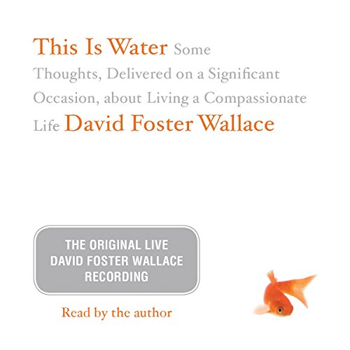 This Is Water: The Original David Foster Wallace Recording                   By:                                                                                                                                 David Foster Wallace                               Narrated by:                                                                                                                                 David Foster Wallace                      Length: 24 mins     770 ratings     Overall 4.8