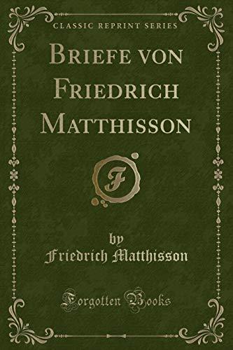 Briefe von Friedrich Matthisson (Classic Reprint)