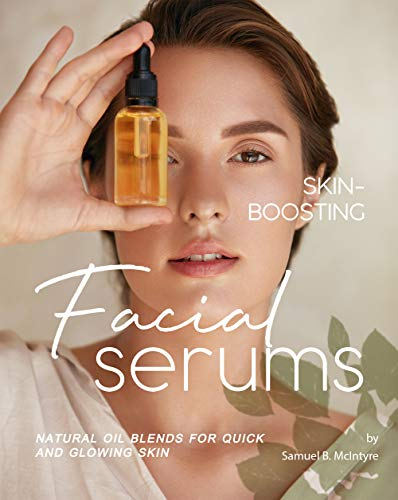 Skin-Boosting Facial Serums: Natural Oil Blends for Quick and...