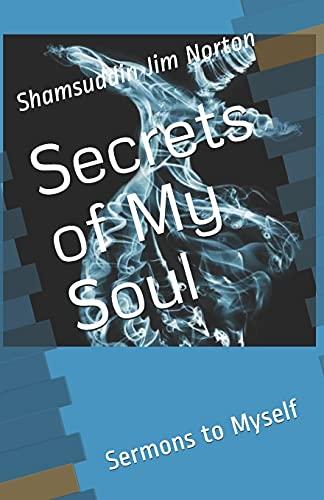 Secrets of My Soul: Sermons to Myself