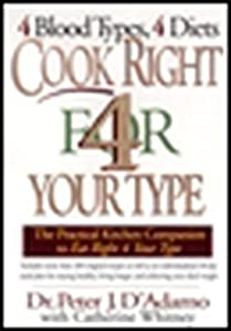 Cook Right 4 Your Type The Practical Kitchen Companion to Eat Right 4 Your Type