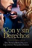 Con y sin Derechos (Oferta Especial 3 Libros en 1): La Colección Completa de Libros de Novelas Románticas en Español. Una Novela Romántica en Español de Mercedes Franco