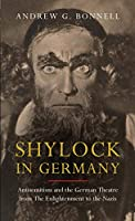 Shylock in Germany: Antisemitism and the German Theatre from the Enlightenment to the Nazis