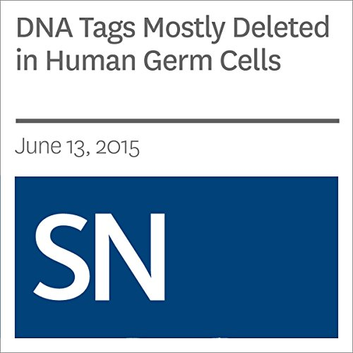 DNA Tags Mostly Deleted in Human Germ Cells audiobook cover art