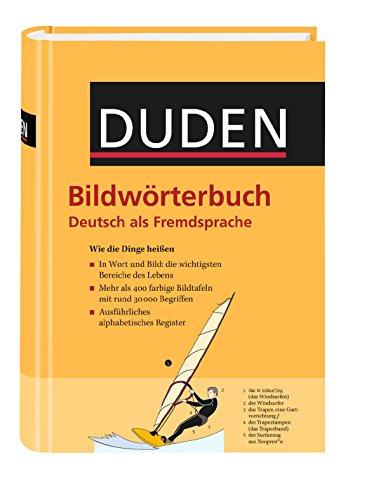 Duden - Bildwörterbuch Deutsch als Fremdsprache: Wie die Dinge heißen. 415 durchgängig farbige Bildtafeln mit rund 30.000 Begriffen; ausführliches alphabetisches Register