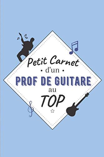 Petit Carnet d'un Prof de Guitare au Top: Journal / Carnet...