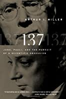 137: Jung, Pauli, and the Pursuit of a Scientific Obsession by Arthur I. Miller(2010-05-17)