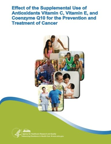 Effect of the Supplemental Use of Antioxidants Vitamin C, Vitamin E, and Coenzyme Q10 for the Prevention and Treatment of Cancer: Evidence Report/Technology Assessment Number 75
