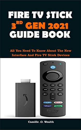 FIRE TV STICK 3RD GEN 2021 GUIDE BOOK: All You Need To Know About The New Interface And Fire TV Stick Devices (English Edition)