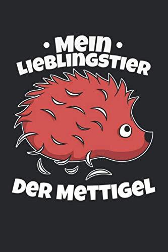 Mein Lieblingstier Der Mettigel: Notizbuch mit 120 Seiten liniertem Papier (6x9 Zoll, ca. DIN A5 / 15.24 x 22.86 cm) Mettigel Lieblingstier Mettbrötchen Mettbrot Schlachter