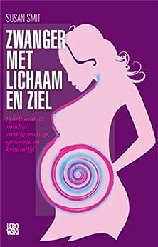 Zwanger met lichaam en ziel: spiritualiteit rondom zwangerschap, geboorte en kraamtijd van [Susan Smit]